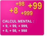 Calcul mental : + 9, + 99, + 999, + 8, + 98, + 998 (Exercices)
