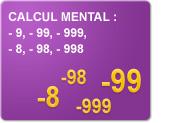Calcul mental : - 9, - 99, - 999, - 8, - 98, - 998 (Exercices)