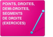 Points, droites, demi-droites, segments de droite (Exercices)