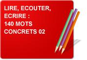 Lire - Ecouter - Ecrire : 140 mots concrets (Exercices 2)