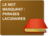 Le mot manquant : phrases lacunaires (Exercices)